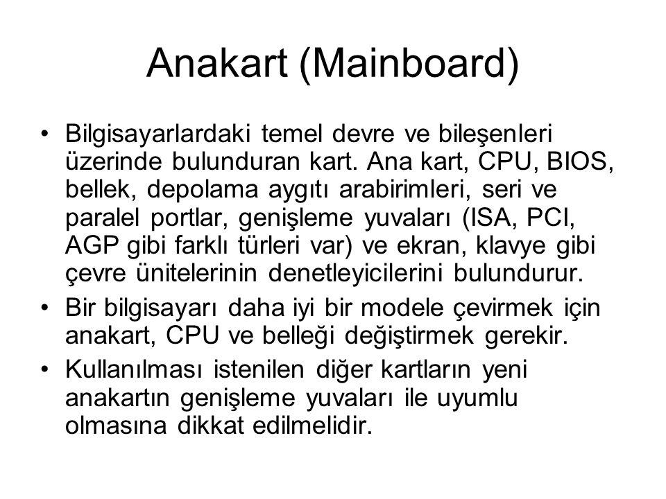 Anakart (Mainboard) Bilgisayarlardaki temel devre ve bileşenleri üzerinde bulunduran kart. Ana kart, CPU, BIOS, bellek, depolama aygıtı arabirimleri,