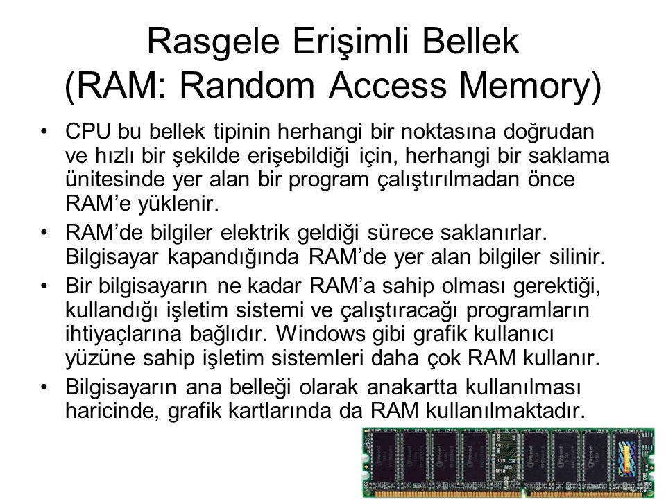 Rasgele Erişimli Bellek (RAM: Random Access Memory) CPU bu bellek tipinin herhangi bir noktasına doğrudan ve hızlı bir şekilde erişebildiği için, herh