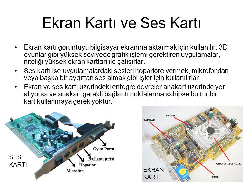 Ekran Kartı ve Ses Kartı Ekran kartı görüntüyü bilgisayar ekranına aktarmak için kullanılır. 3D oyunlar gibi yüksek seviyede grafik işlemi gerektiren