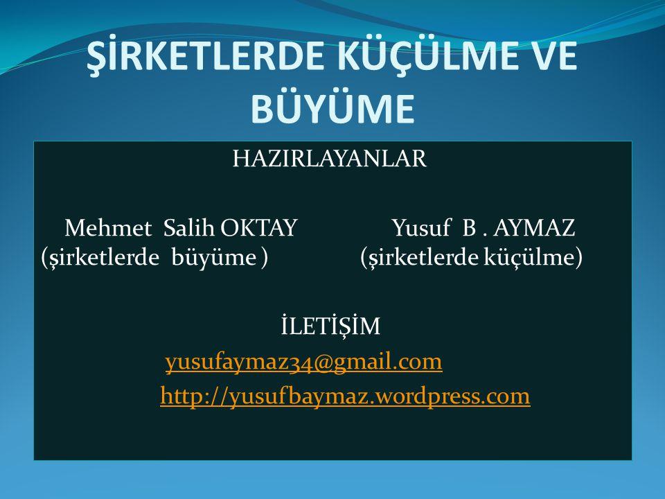 ŞİRKETLERDE KÜÇÜLME VE BÜYÜME HAZIRLAYANLAR Mehmet Salih OKTAY Yusuf B. AYMAZ (şirketlerde büyüme ) (şirketlerde küçülme) İLETİŞİM yusufaymaz34@gmail.