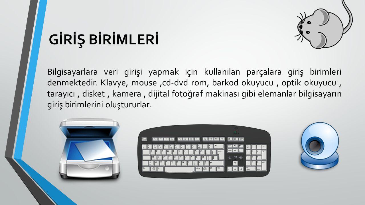 GİRİŞ BİRİMLERİ Bilgisayarlara veri girişi yapmak için kullanılan parçalara giriş birimleri denmektedir. Klavye, mouse,cd-dvd rom, barkod okuyucu, opt
