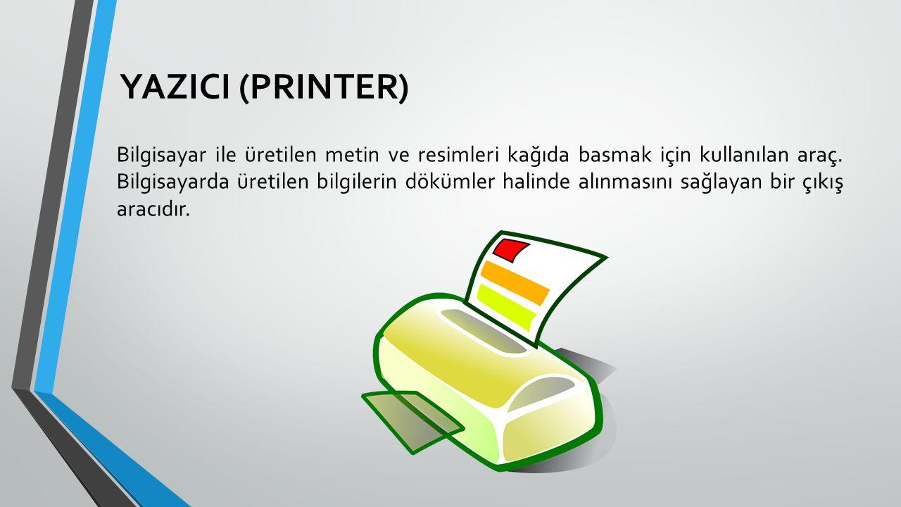YAZICI (PRINTER) Bilgisayar ile üretilen metin ve resimleri kağıda basmak için kullanılan araç. Bilgisayarda üretilen bilgilerin dökümler halinde alın