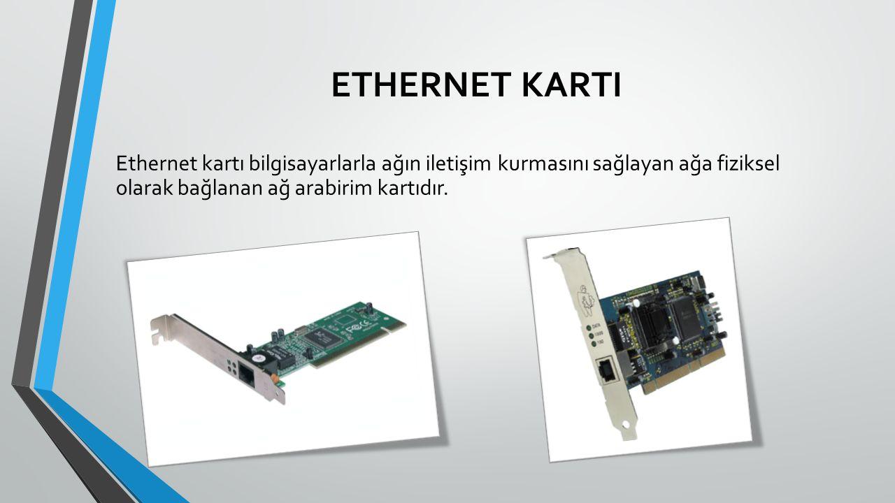 ETHERNET KARTI Ethernet kartı bilgisayarlarla ağın iletişim kurmasını sağlayan ağa fiziksel olarak bağlanan ağ arabirim kartıdır.