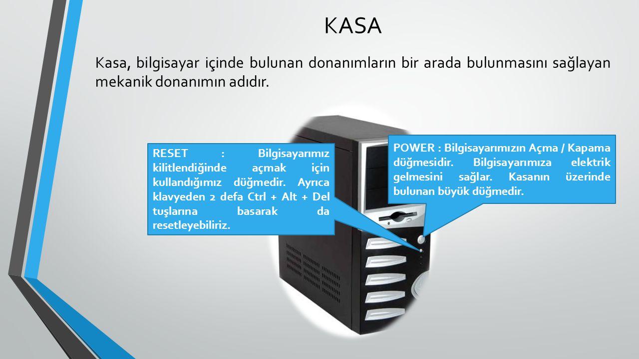 KASA Kasa, bilgisayar içinde bulunan donanımların bir arada bulunmasını sağlayan mekanik donanımın adıdır. POWER : Bilgisayarımızın Açma / Kapama düğm