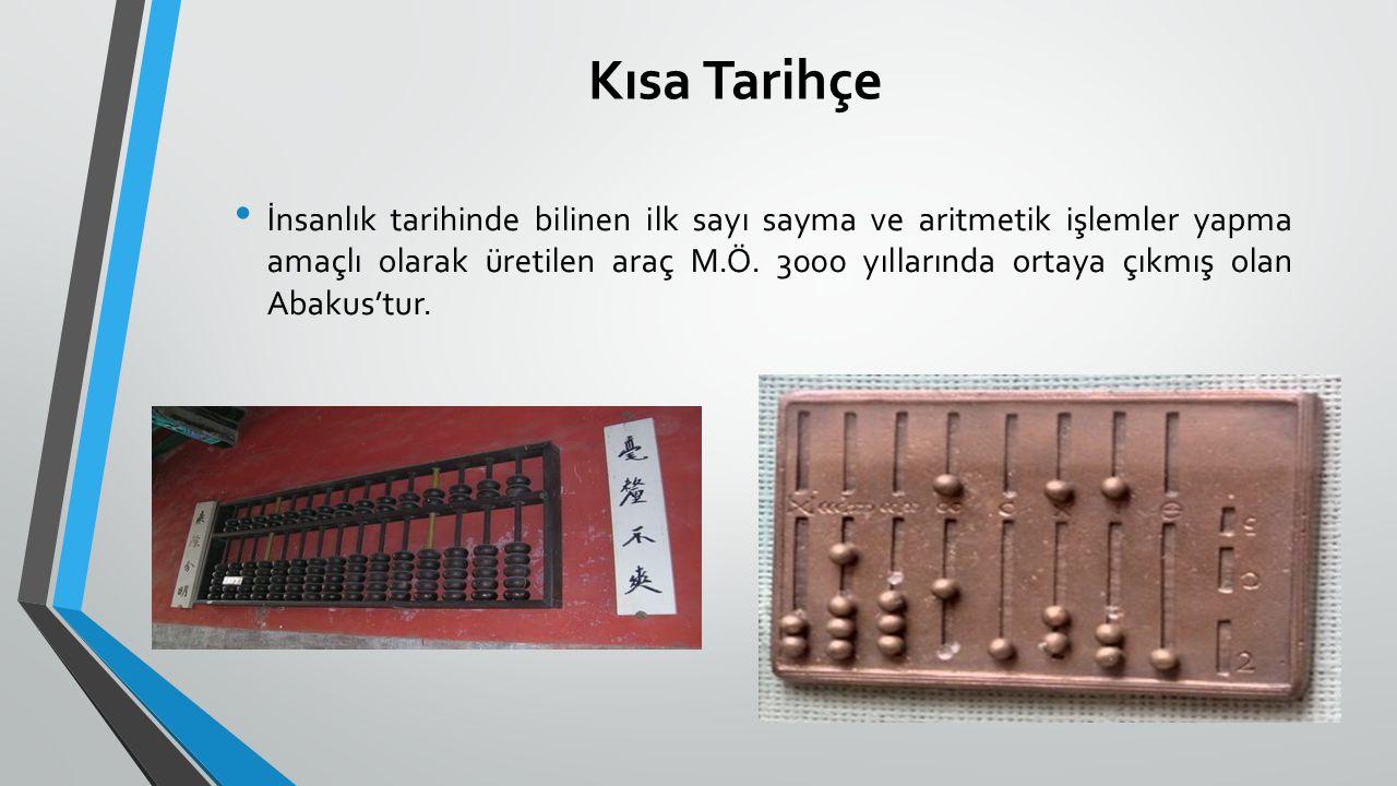 Kısa Tarihçe İnsanlık tarihinde bilinen ilk sayı sayma ve aritmetik işlemler yapma amaçlı olarak üretilen araç M.Ö. 3000 yıllarında ortaya çıkmış olan