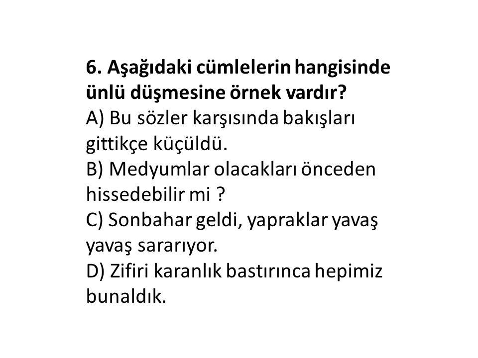 6.Aşağıdaki cümlelerin hangisinde ünlü düşmesine örnek vardır.