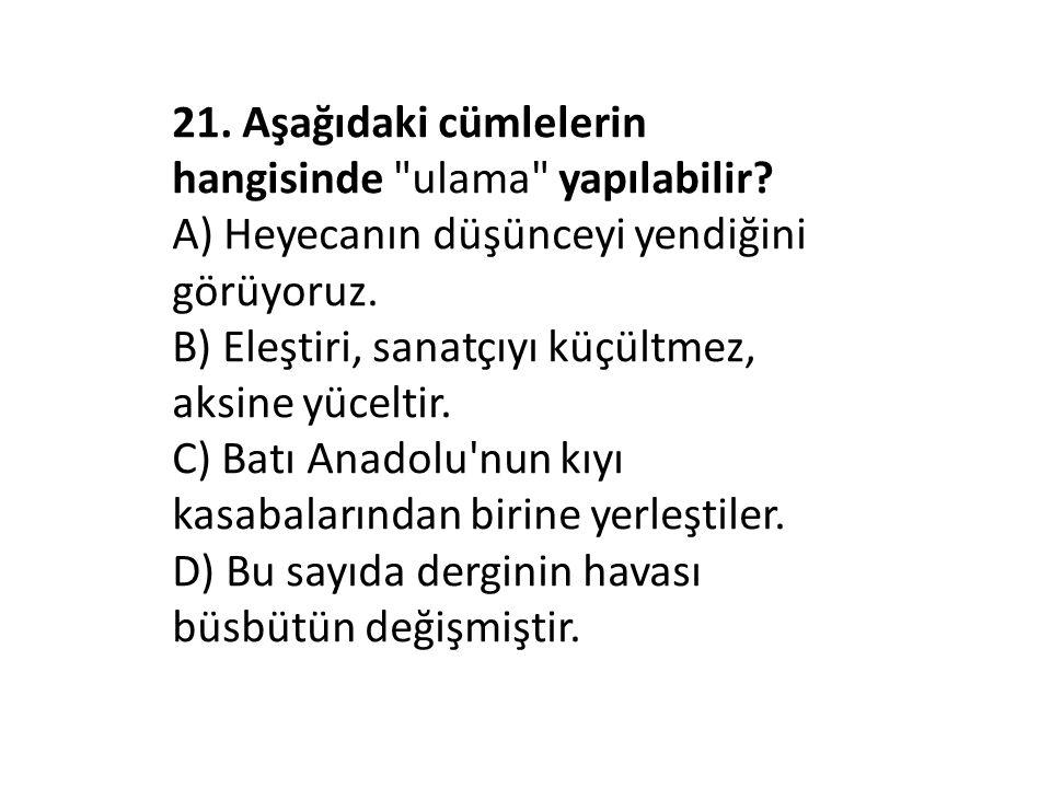 21.Aşağıdaki cümlelerin hangisinde ulama yapılabilir.