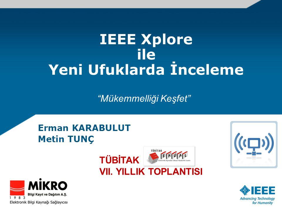 IEEE Xplore ile Yeni Ufuklarda İnceleme Erman KARABULUT Metin TUNÇ Mükemmelliği Keşfet TÜBİTAK VII.