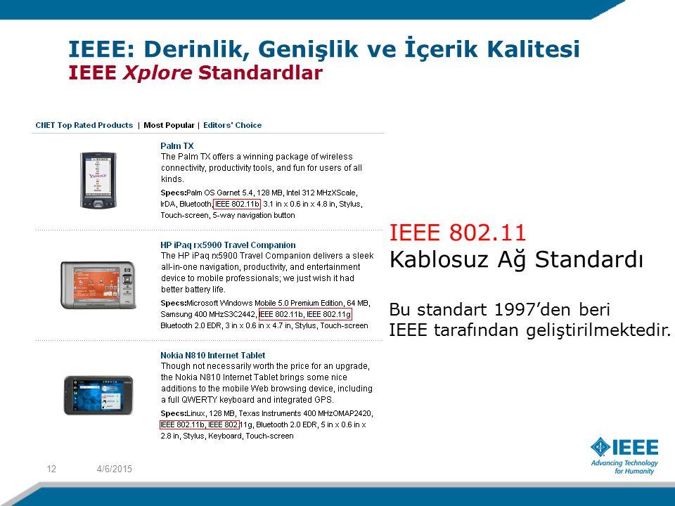 4/6/201512 IEEE: Derinlik, Genişlik ve İçerik Kalitesi IEEE Xplore Standardlar IEEE 802.11 Kablosuz Ağ Standardı Bu standart 1997'den beri IEEE tarafından geliştirilmektedir.