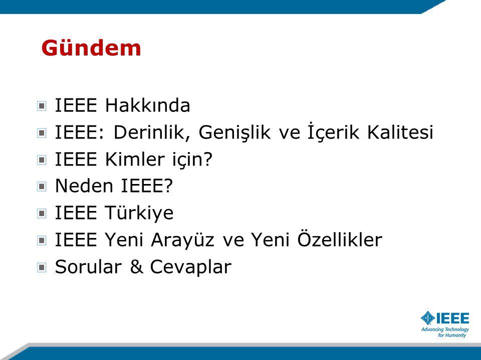 IEEE Hakkında IEEE: Derinlik, Genişlik ve İçerik Kalitesi IEEE Kimler için.