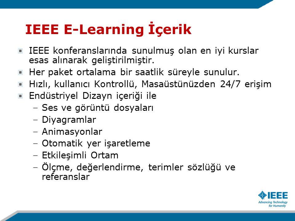 IEEE E-Learning İçerik IEEE konferanslarında sunulmuş olan en iyi kurslar esas alınarak geliştirilmiştir.