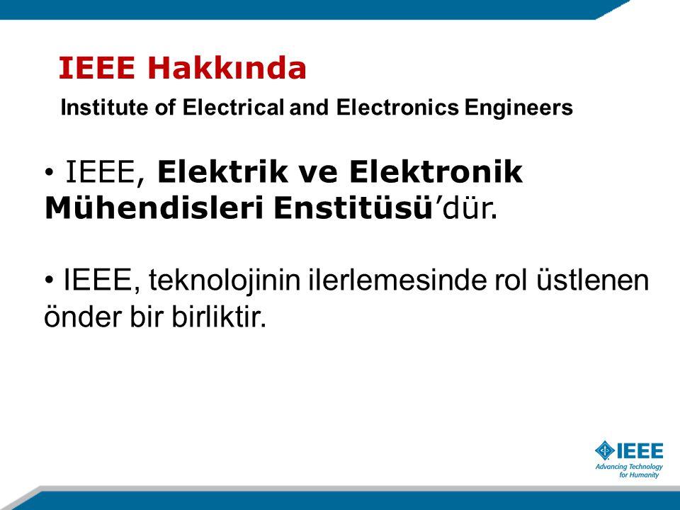 IEEE Hakkında IEEE, Elektrik ve Elektronik Mühendisleri Enstitüsü'dür.