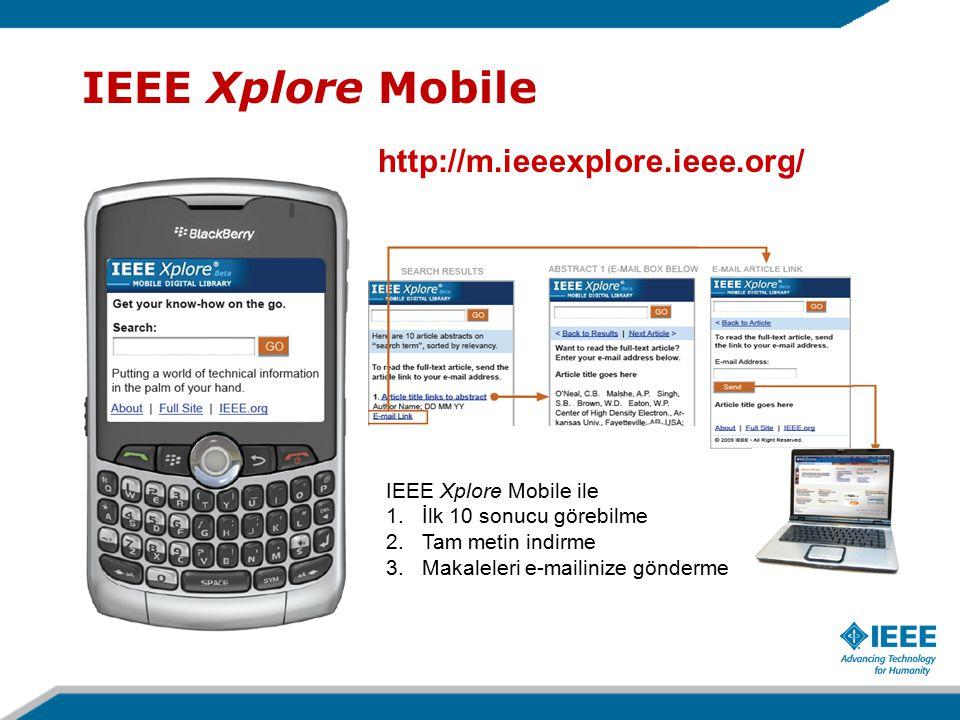 IEEE Xplore Mobile http://m.ieeexplore.ieee.org/ IEEE Xplore Mobile ile 1.İlk 10 sonucu görebilme 2.Tam metin indirme 3.Makaleleri e-mailinize gönderme
