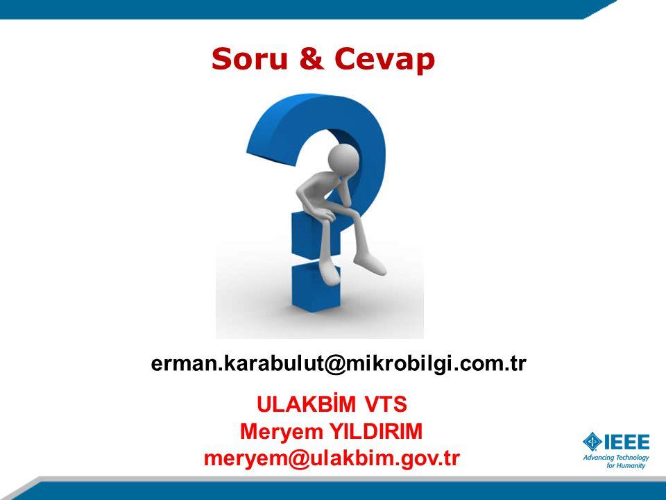 Soru & Cevap erman.karabulut@mikrobilgi.com.tr ULAKBİM VTS Meryem YILDIRIM meryem@ulakbim.gov.tr