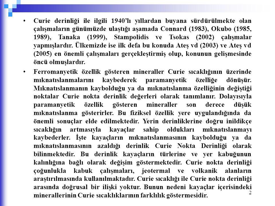 2 Curie derinliği ile ilgili 1940'lı yıllardan buyana sürdürülmekte olan çalışmaların günümüzde ulaştığı aşamada Connard (1983), Okubo (1985, 1989), Tanaka (1999), Stampolidis ve Tsokas (2002) çalışmalar yapmışlardır.
