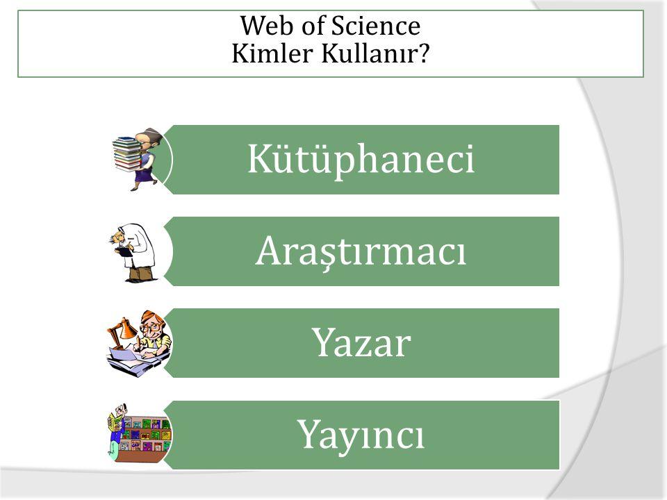Web of Science Kimler Kullanır? Kütüphaneci Araştırmacı Yazar Yayıncı
