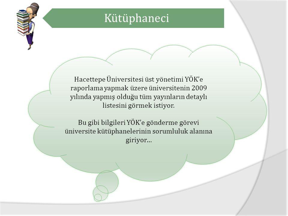 Kütüphaneci Hacettepe Üniversitesi üst yönetimi YÖK'e raporlama yapmak üzere üniversitenin 2009 yılında yapmış olduğu tüm yayınların detaylı listesini görmek istiyor.
