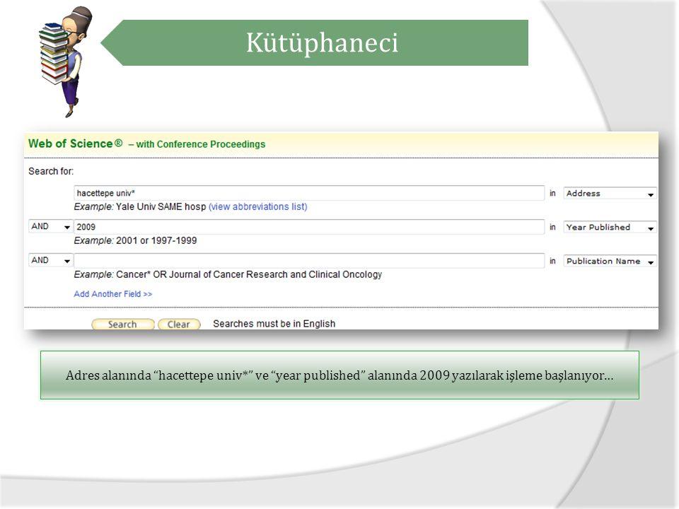 Kütüphaneci Adres alanında hacettepe univ* ve year published alanında 2009 yazılarak işleme başlanıyor…
