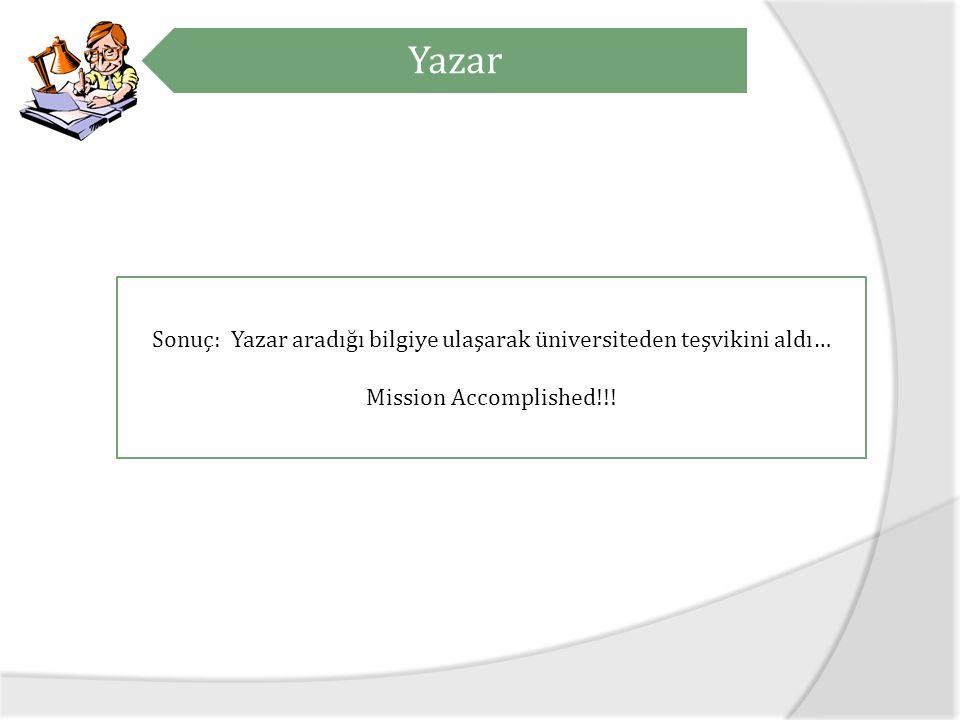 Kütüphaneci Sonuç: Yazar aradığı bilgiye ulaşarak üniversiteden teşvikini aldı… Mission Accomplished!!.
