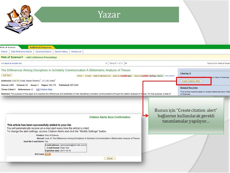 Yazar Bunun için Create citation alert bağlantısı kullanılarak gerekli tanımlamalar yapılıyor…