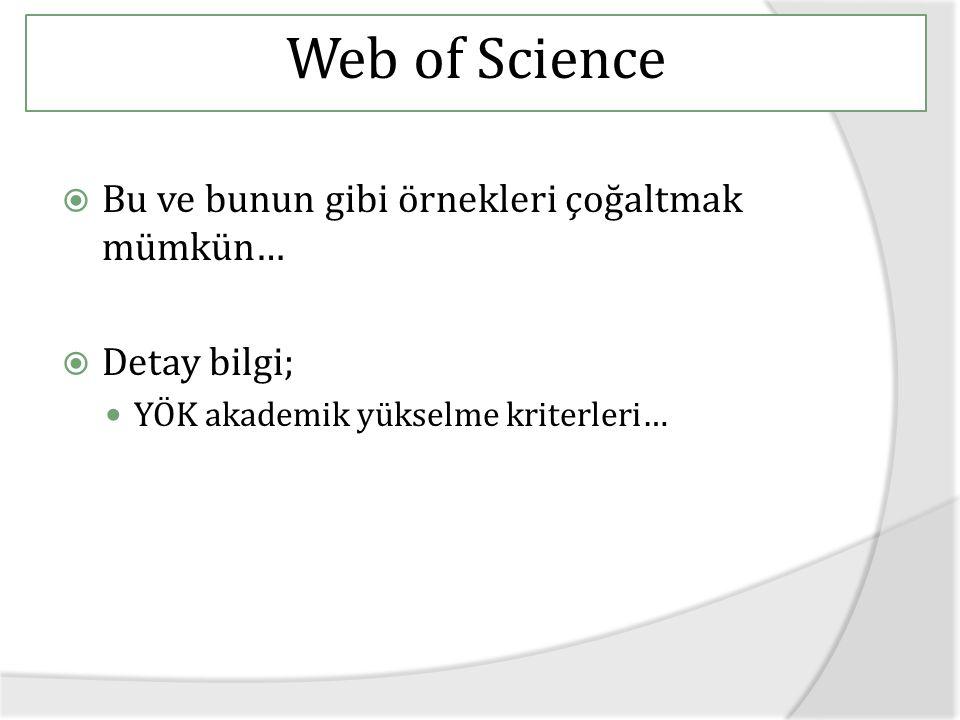 Web of Science  Bu ve bunun gibi örnekleri çoğaltmak mümkün…  Detay bilgi; YÖK akademik yükselme kriterleri…
