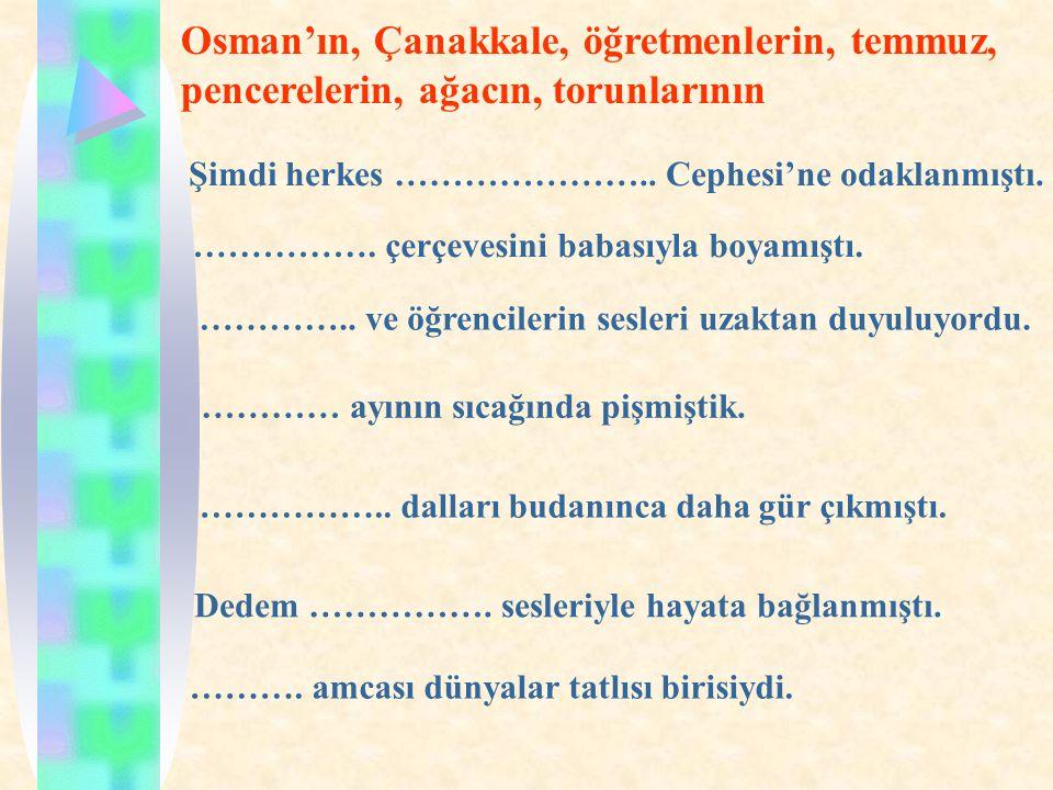 Osman'ın, Çanakkale, öğretmenlerin, temmuz, pencerelerin, ağacın, torunlarının Şimdi herkes …………………..