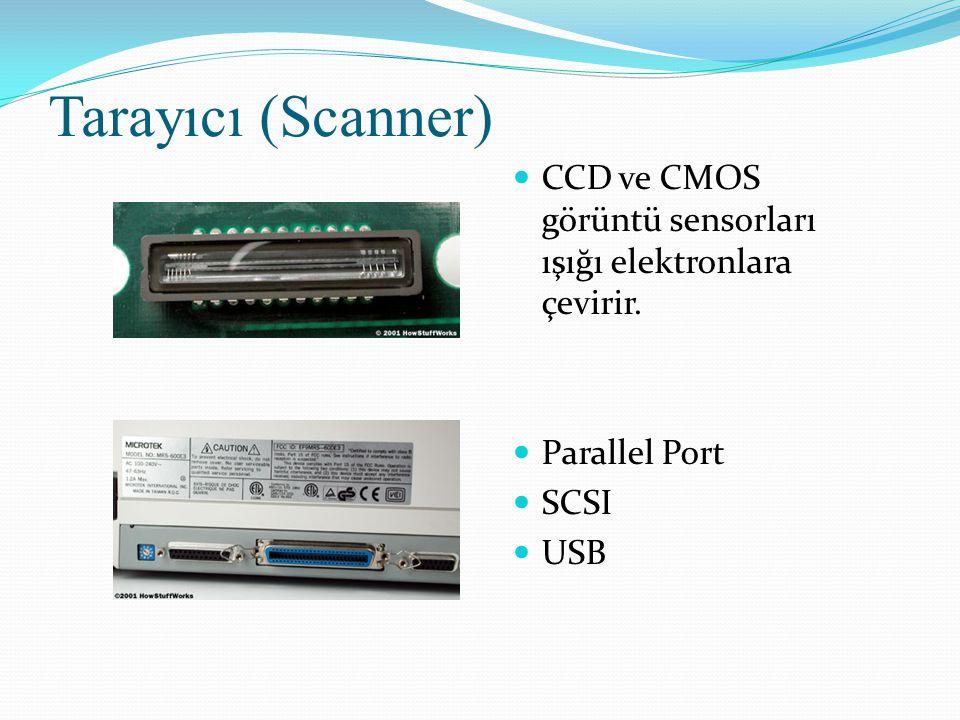 CCD ve CMOS görüntü sensorları ışığı elektronlara çevirir. Parallel Port SCSI USB