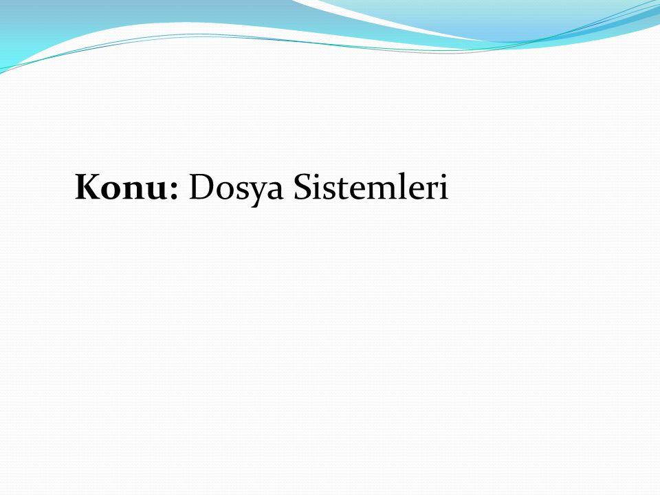 Konu: Dosya Sistemleri