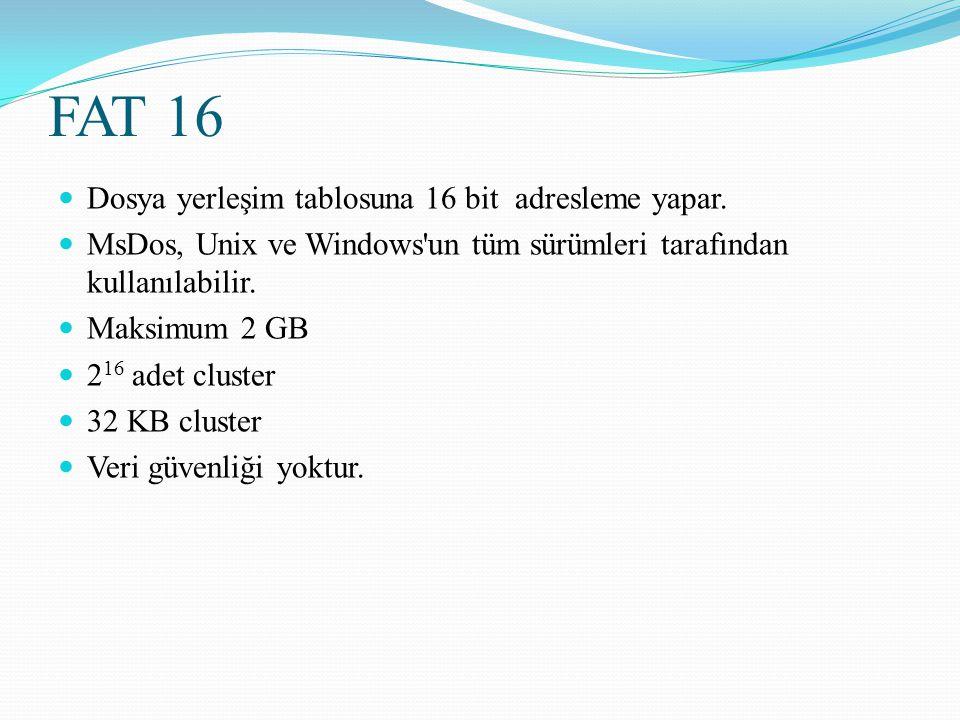 FAT 16 Dosya yerleşim tablosuna 16 bit adresleme yapar. MsDos, Unix ve Windows'un tüm sürümleri tarafından kullanılabilir. Maksimum 2 GB 2 16 adet clu
