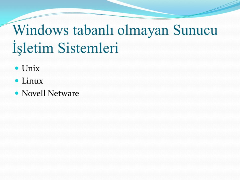 Windows tabanlı olmayan Sunucu İşletim Sistemleri Unix Linux Novell Netware