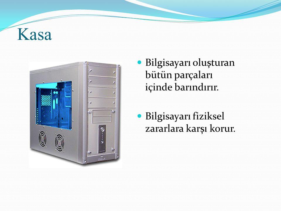 Bilgisayarı oluşturan bütün parçaları içinde barındırır. Bilgisayarı fiziksel zararlara karşı korur.