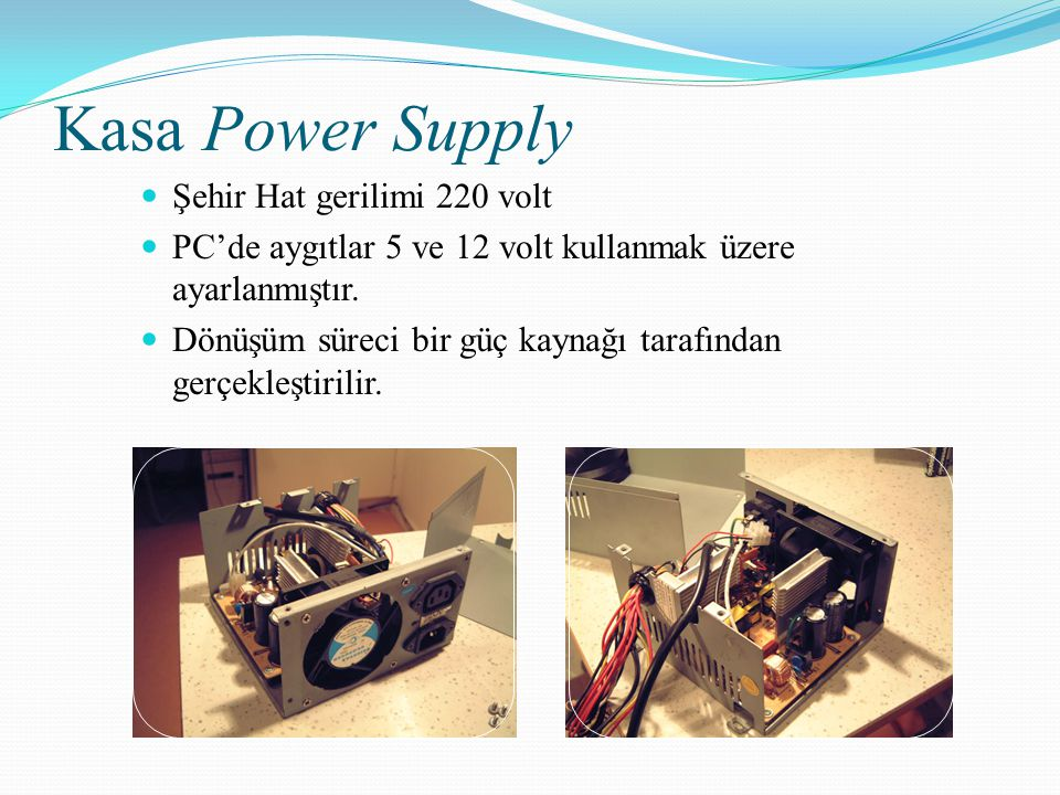Kasa Power Supply Şehir Hat gerilimi 220 volt PC'de aygıtlar 5 ve 12 volt kullanmak üzere ayarlanmıştır. Dönüşüm süreci bir güç kaynağı tarafından ger