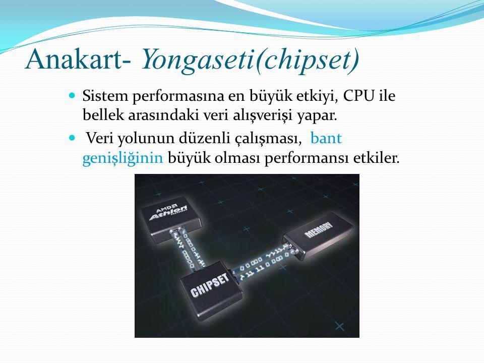 Anakart- Yongaseti(chipset) Sistem performasına en büyük etkiyi, CPU ile bellek arasındaki veri alışverişi yapar. Veri yolunun düzenli çalışması, bant