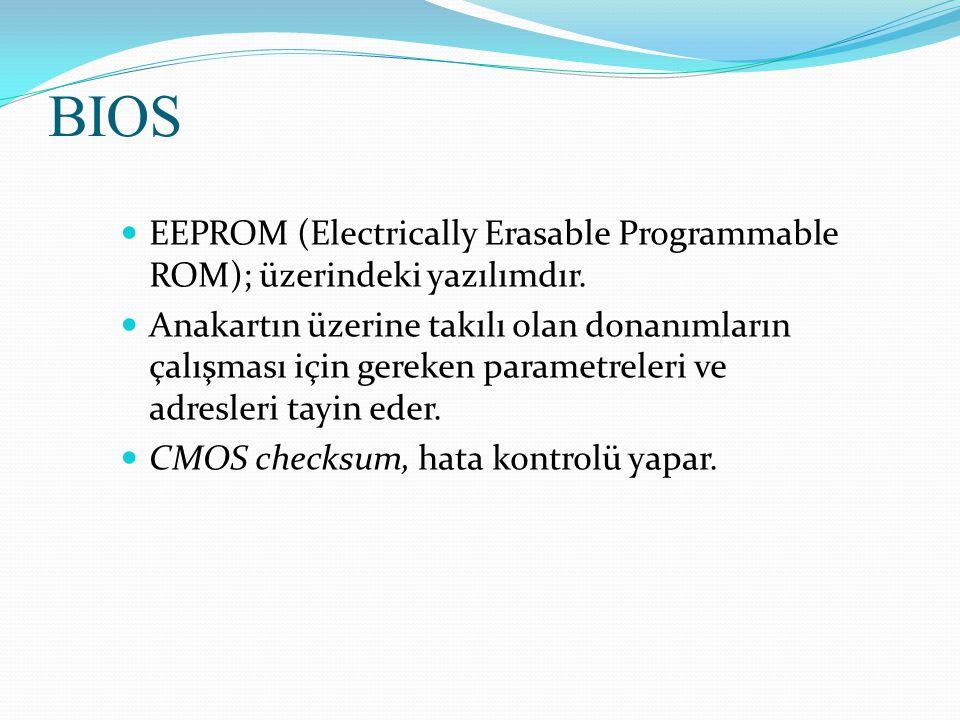 BIOS EEPROM (Electrically Erasable Programmable ROM); üzerindeki yazılımdır. Anakartın üzerine takılı olan donanımların çalışması için gereken paramet
