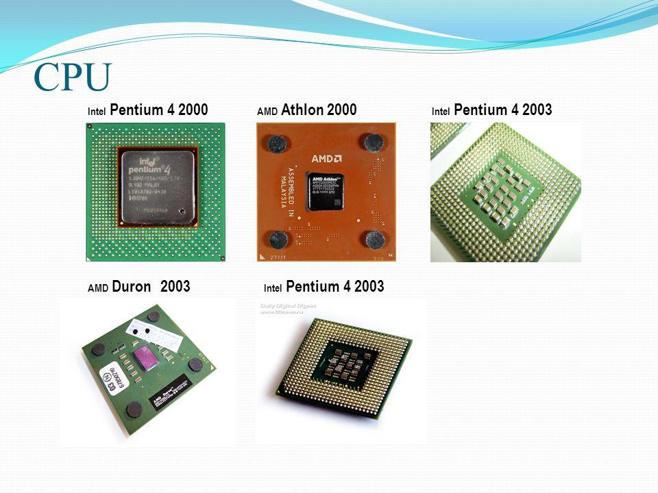 CPU Intel Pentium 4 2000 AMD Athlon 2000 Intel Pentium 4 2003 AMD Duron 2003 Intel Pentium 4 2003