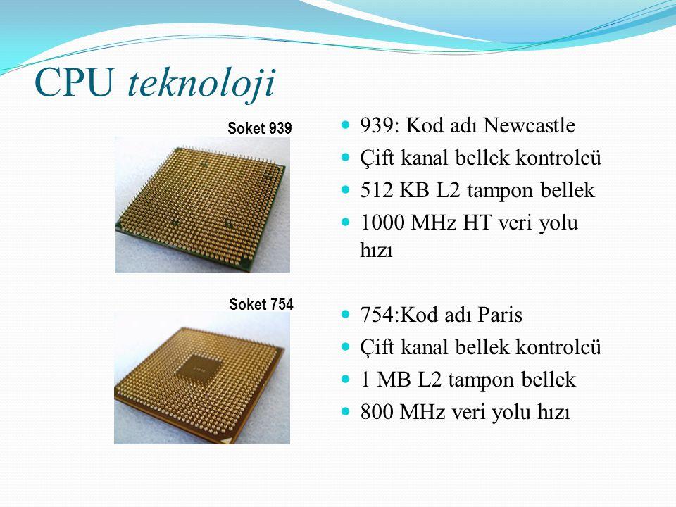 CPU teknoloji 939: Kod adı Newcastle Çift kanal bellek kontrolcü 512 KB L2 tampon bellek 1000 MHz HT veri yolu hızı 754:Kod adı Paris Çift kanal belle