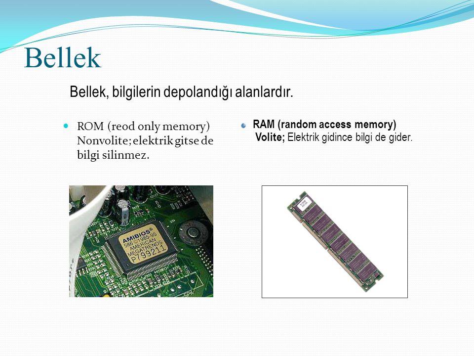 Bellek ROM (reod only memory) Nonvolite; elektrik gitse de bilgi silinmez. RAM (random access memory) Volite; Elektrik gidince bilgi de gider. Bellek,