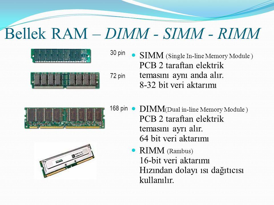 Bellek RAM – DIMM - SIMM - RIMM SIMM (Single In-line Memory Module ) PCB 2 taraftan elektrik temasını aynı anda alır. 8-32 bit veri aktarımı DIMM (Dua