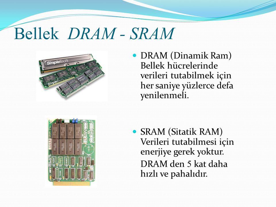 Bellek DRAM - SRAM DRAM (Dinamik Ram) Bellek hücrelerinde verileri tutabilmek için her saniye yüzlerce defa yenilenmeli. SRAM (Sitatik RAM) Verileri t