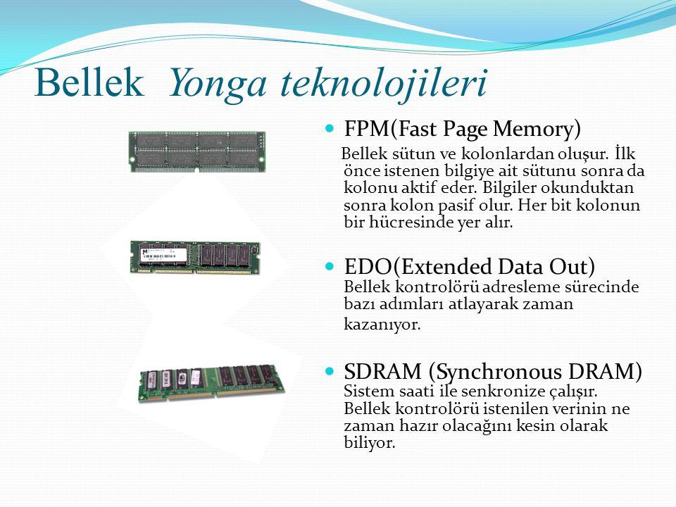 Bellek Yonga teknolojileri FPM(Fast Page Memory) Bellek sütun ve kolonlardan oluşur. İlk önce istenen bilgiye ait sütunu sonra da kolonu aktif eder. B