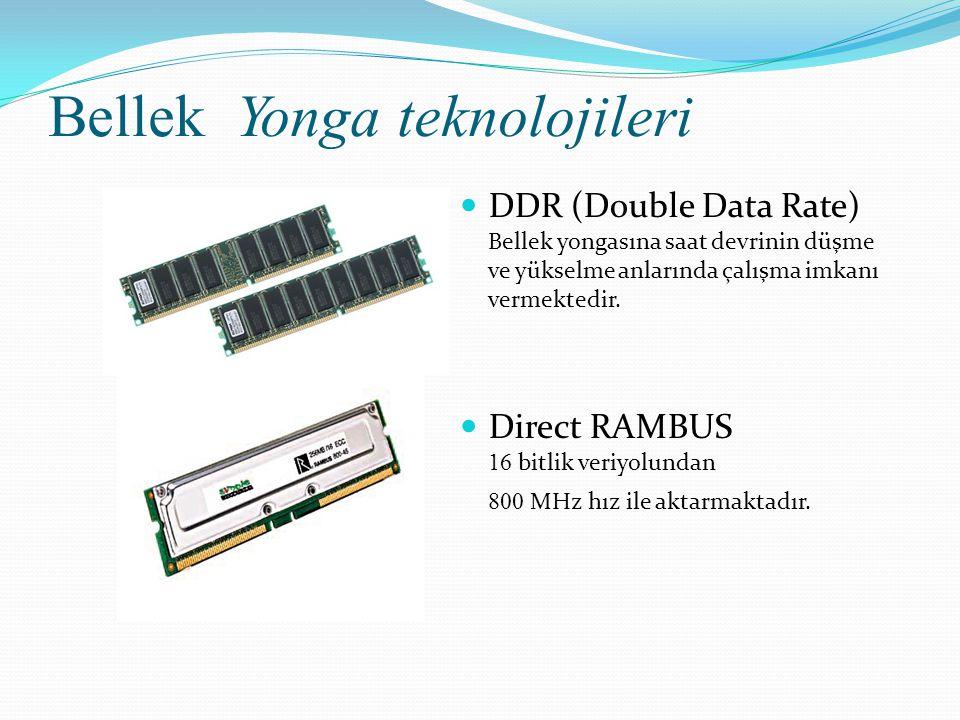 Bellek Yonga teknolojileri DDR (Double Data Rate) Bellek yongasına saat devrinin düşme ve yükselme anlarında çalışma imkanı vermektedir. Direct RAMBUS
