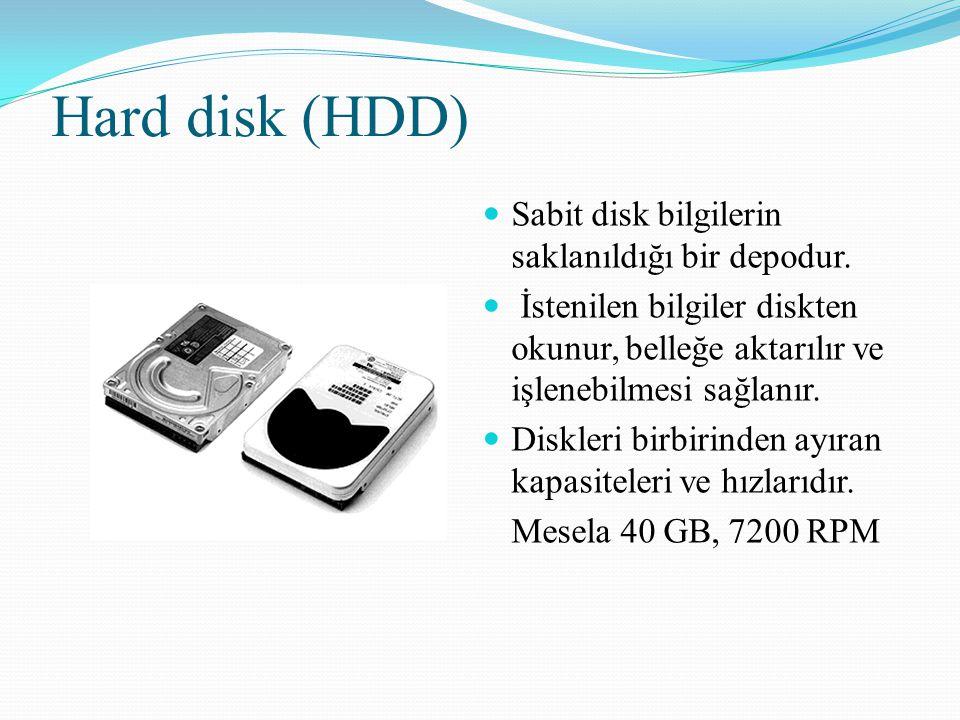 Hard disk (HDD) Sabit disk bilgilerin saklanıldığı bir depodur. İstenilen bilgiler diskten okunur, belleğe aktarılır ve işlenebilmesi sağlanır. Diskle