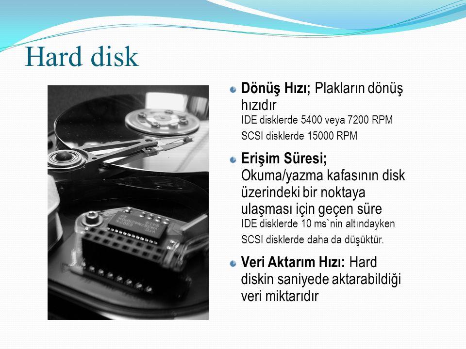 Hard disk Dönüş Hızı; Plakların dönüş hızıdır IDE disklerde 5400 veya 7200 RPM SCSI disklerde 15000 RPM Erişim Süresi; Okuma/yazma kafasının disk üzer