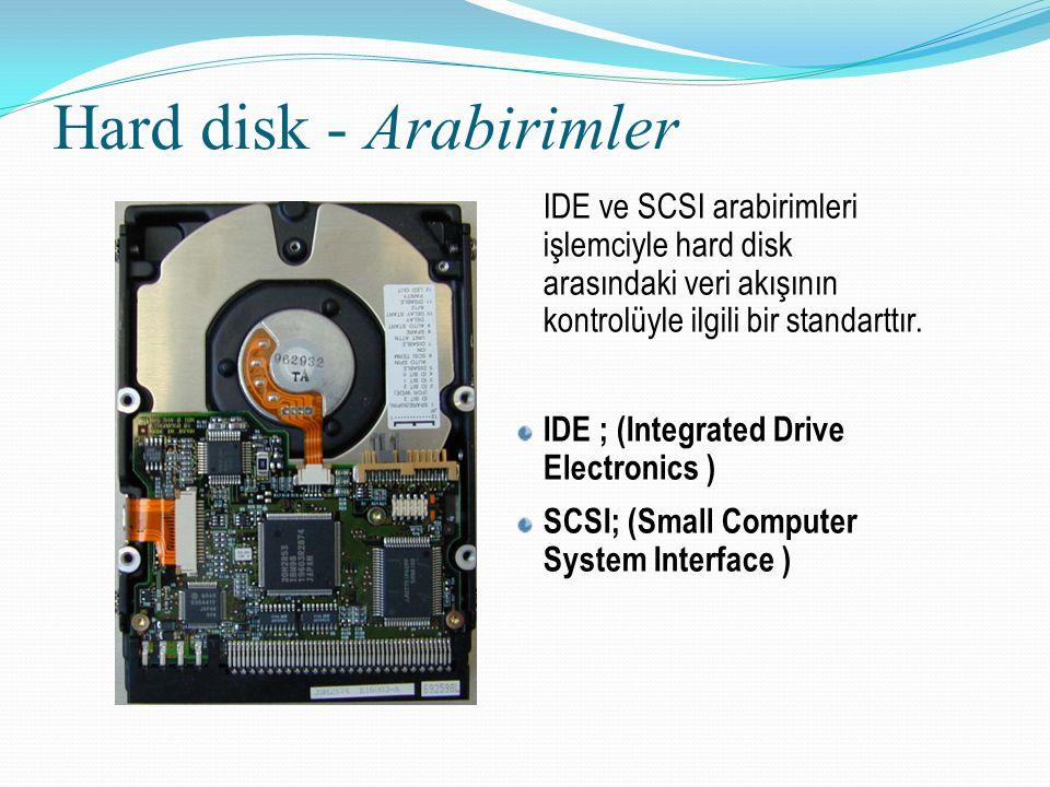 Hard disk - Arabirimler IDE ve SCSI arabirimleri işlemciyle hard disk arasındaki veri akışının kontrolüyle ilgili bir standarttır. IDE ; (Integrated D