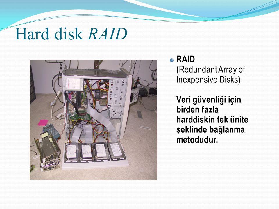 Hard disk RAID RAID ( Redundant Array of Inexpensive Disks ) Veri güvenliği için birden fazla harddiskin tek ünite şeklinde bağlanma metodudur.