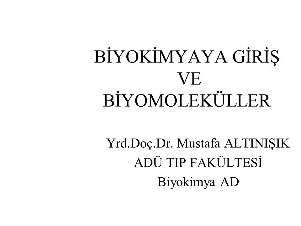 BİYOKİMYAYA GİRİŞ VE BİYOMOLEKÜLLER Yrd.Doç.Dr. Mustafa ALTINIŞIK ADÜ TIP FAKÜLTESİ Biyokimya AD