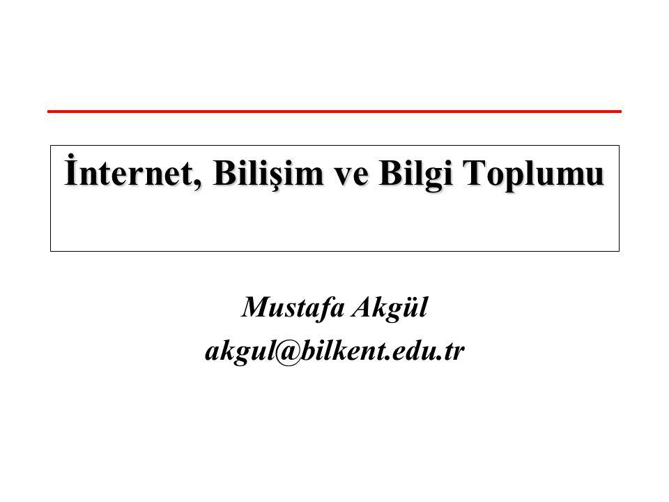 Mustafa Akgül akgul@bilkent.edu.tr İnternet, Bilişim ve Bilgi Toplumu