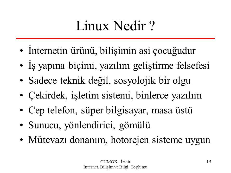 CUMOK - İzmir İnternet, Bilişim ve Bilgi Toplumu 15 Linux Nedir ? İnternetin ürünü, bilişimin asi çocuğudur İş yapma biçimi, yazılım geliştirme felsef