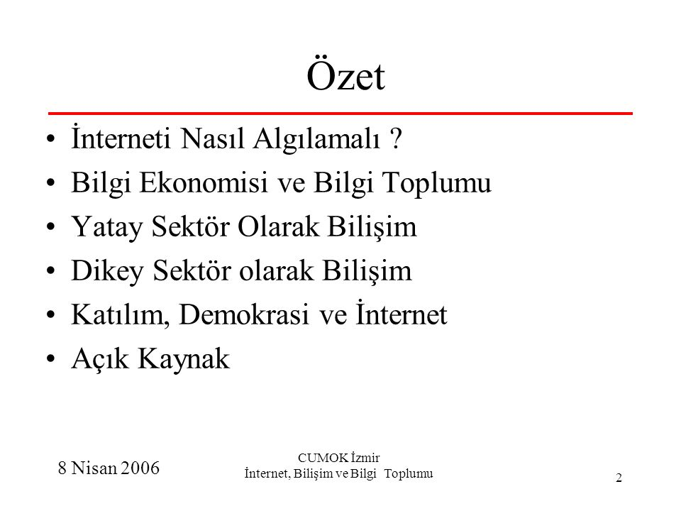 8 Nisan 2006 CUMOK İzmir İnternet, Bilişim ve Bilgi Toplumu 2 Özet İnterneti Nasıl Algılamalı ? Bilgi Ekonomisi ve Bilgi Toplumu Yatay Sektör Olarak B