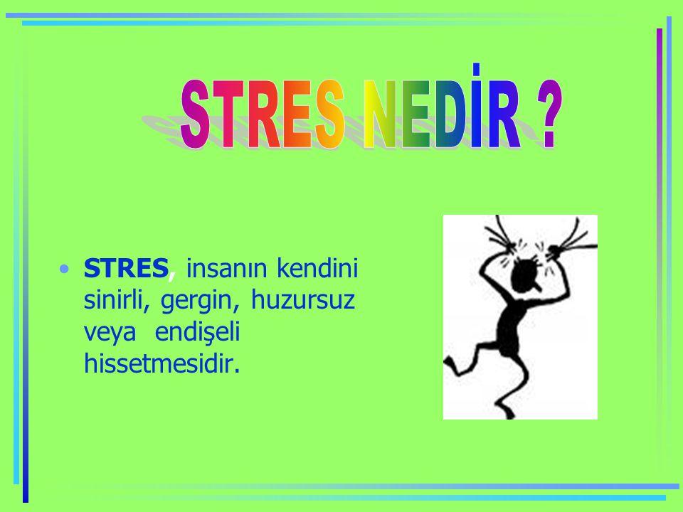 STRES, insanın kendini sinirli, gergin, huzursuz veya endişeli hissetmesidir.